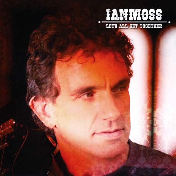Ian Moss Let's All Get Together